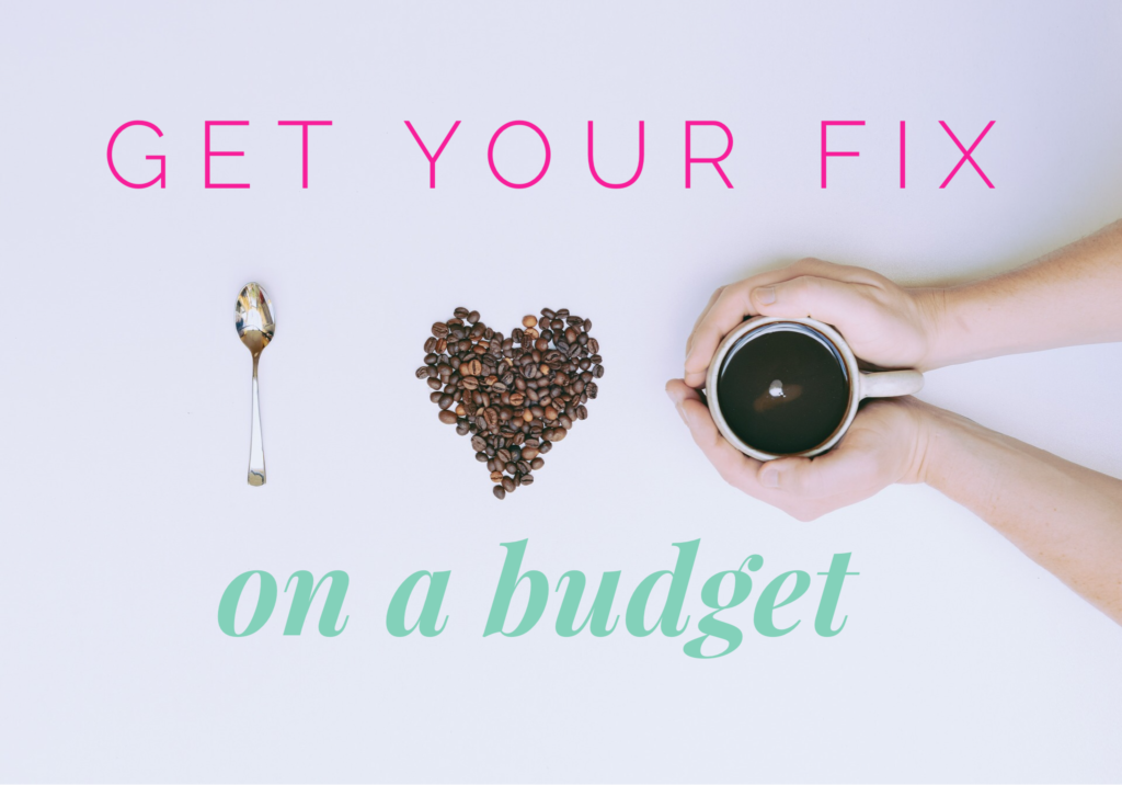 A Coffee Addict's Guide to Getting Your Fix on a Budget