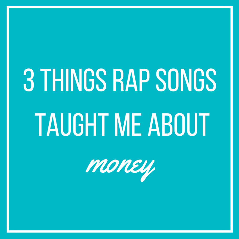 3 Things Rap Songs Taught Me About Money