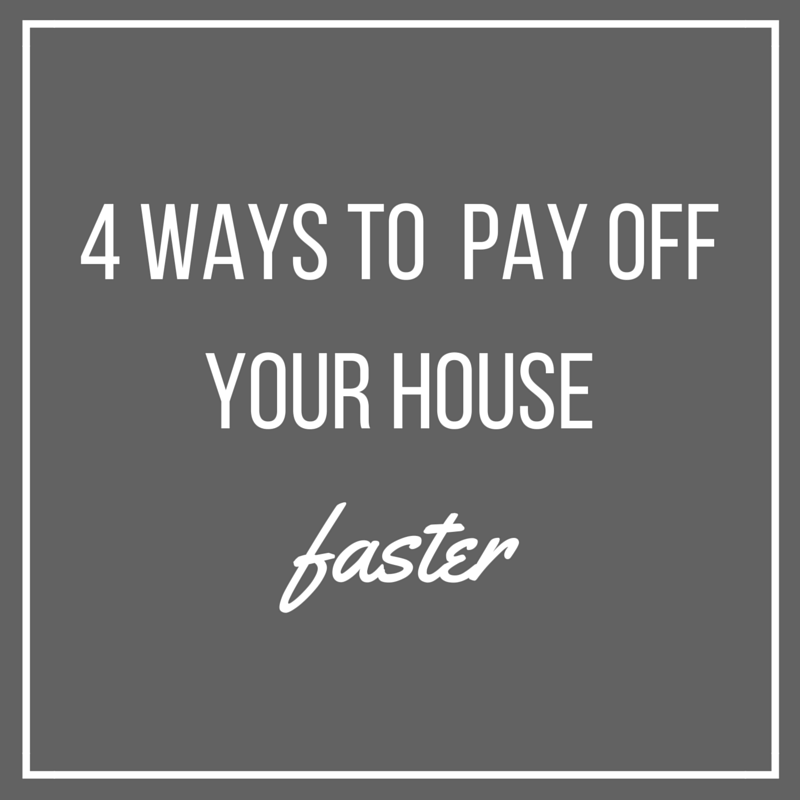 4 Ways To Pay off Your House Faster