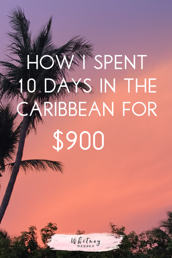 How I Spent 10 days in the Caribbean for $900