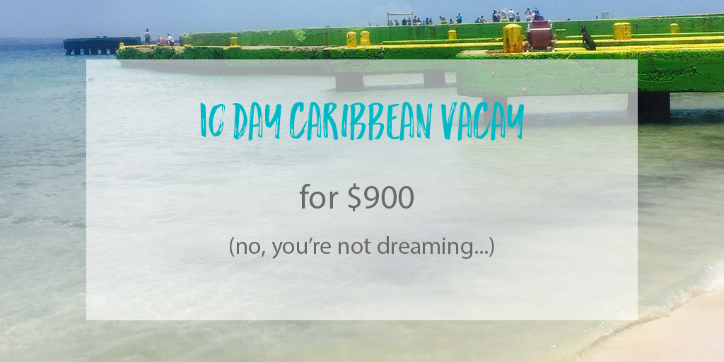 Step-By-Step Travel Guide: How I Spent 10 Days in the Caribbean for $900