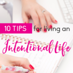 10 Tips To Living An Intentional Life