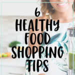 6 Healthy Shopping Strategies To Help You Save At Least $40 Per Week On Your Grocery Bill