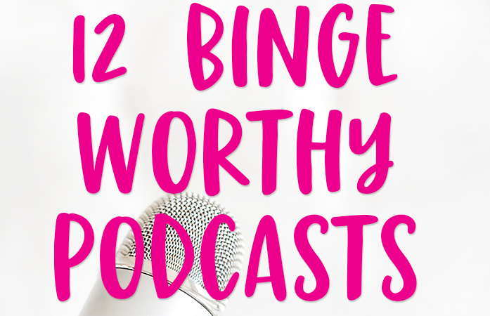 12 Binge Worthy Podcasts That Will Improve Your Life