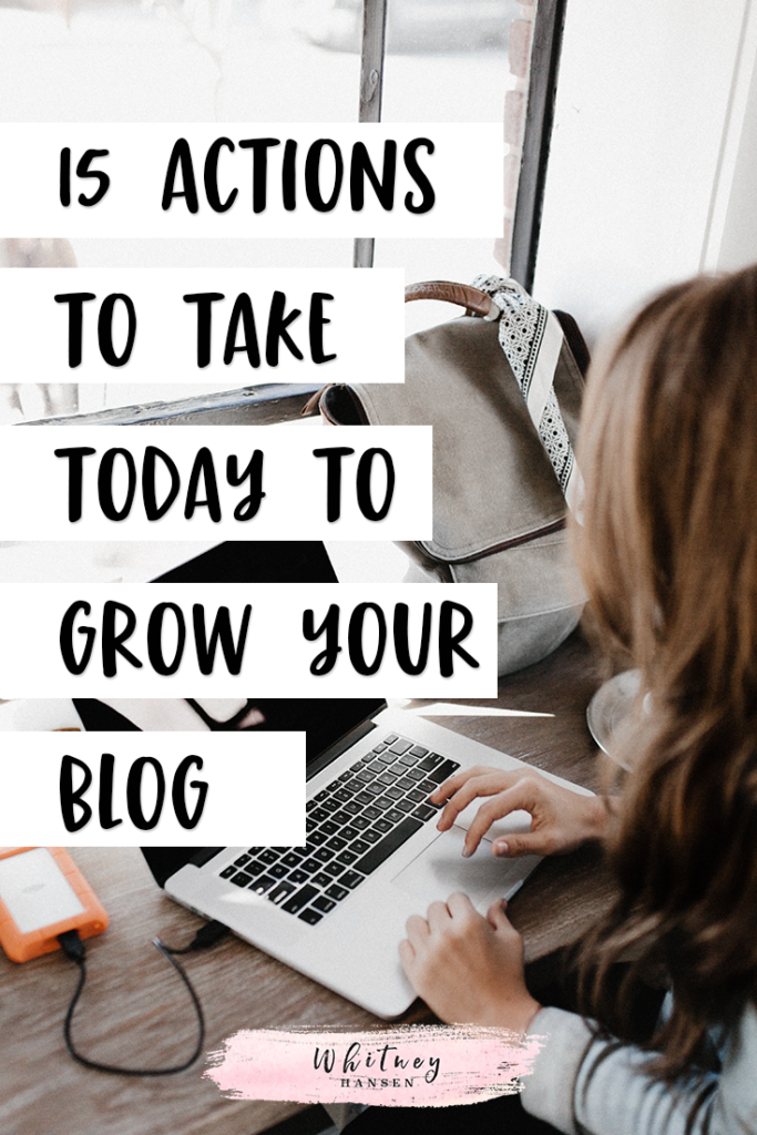 15 Actions To Take Today To Grow Your Blog
