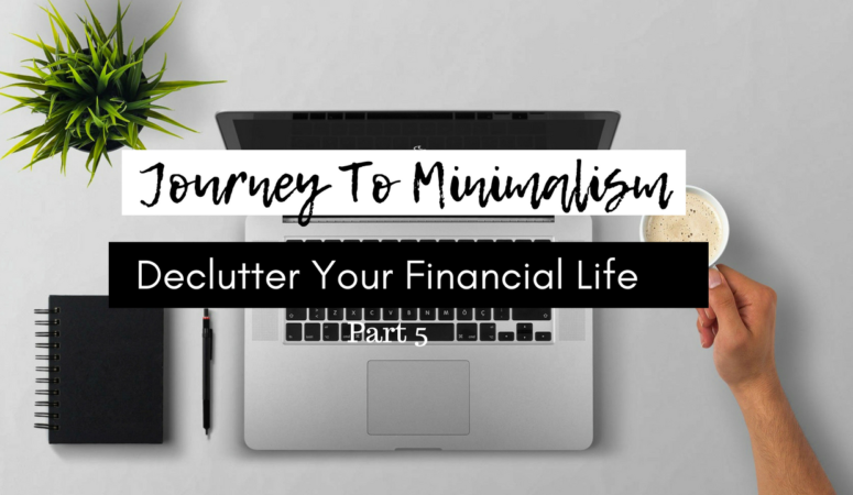 Journey To Minimalism: Part 5 | Decluttering Your Financial Life